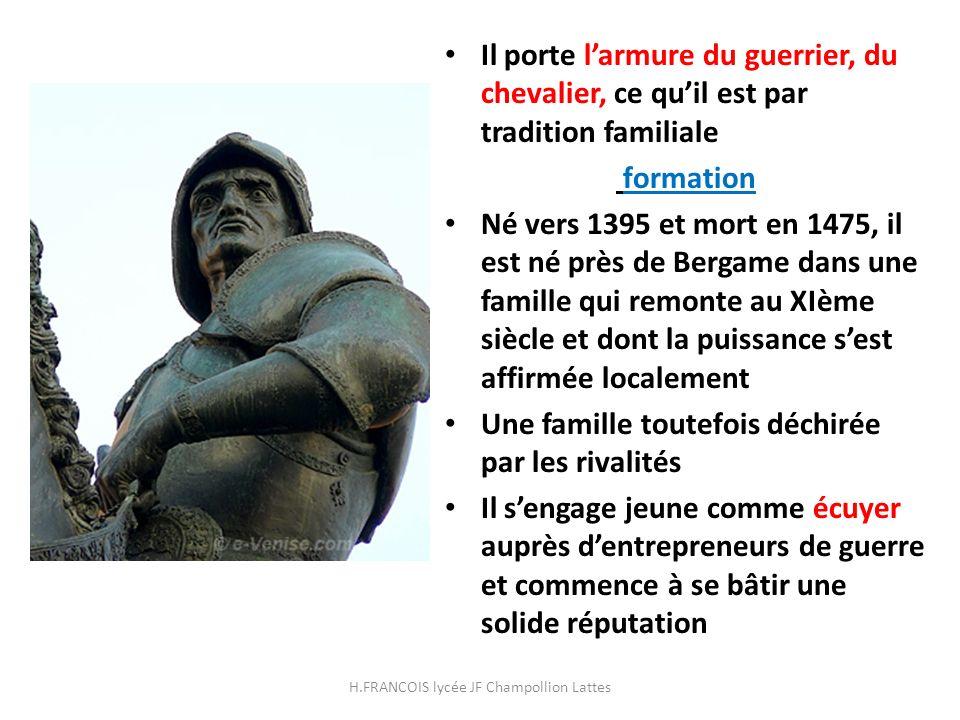 Il porte larmure du guerrier, du chevalier, ce quil est par tradition familiale formation Né vers 1395 et mort en 1475, il est né près de Bergame dans