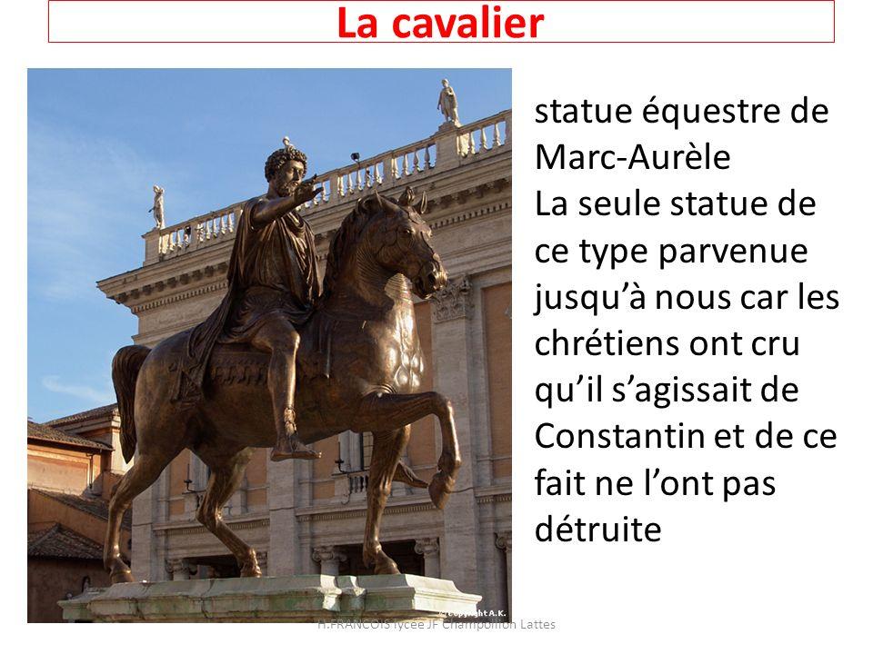 La cavalier statue équestre de Marc-Aurèle La seule statue de ce type parvenue jusquà nous car les chrétiens ont cru quil sagissait de Constantin et d