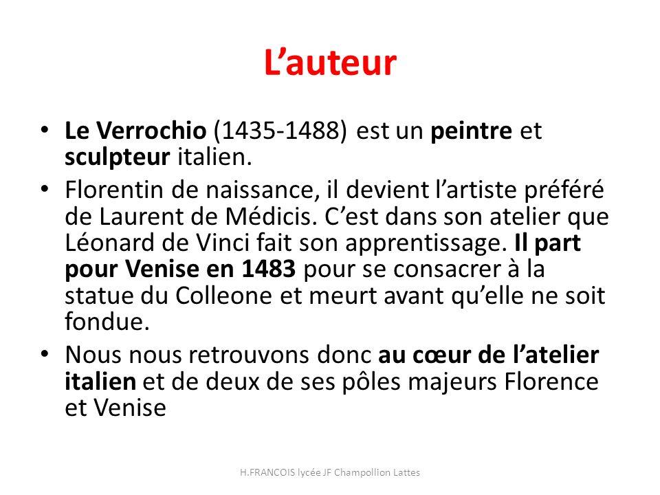 Lauteur Le Verrochio (1435-1488) est un peintre et sculpteur italien. Florentin de naissance, il devient lartiste préféré de Laurent de Médicis. Cest