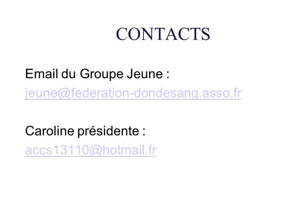 CONTACTS Email du Groupe Jeune : jeune@federation-dondesang.asso.fr Caroline présidente : accs13110@hotmail.fr