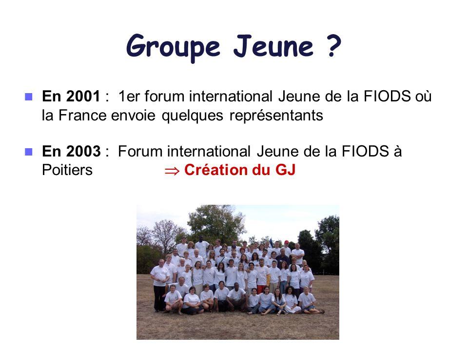 Groupe Jeune ? En 2001 : 1er forum international Jeune de la FIODS où la France envoie quelques représentants En 2003 : Forum international Jeune de l