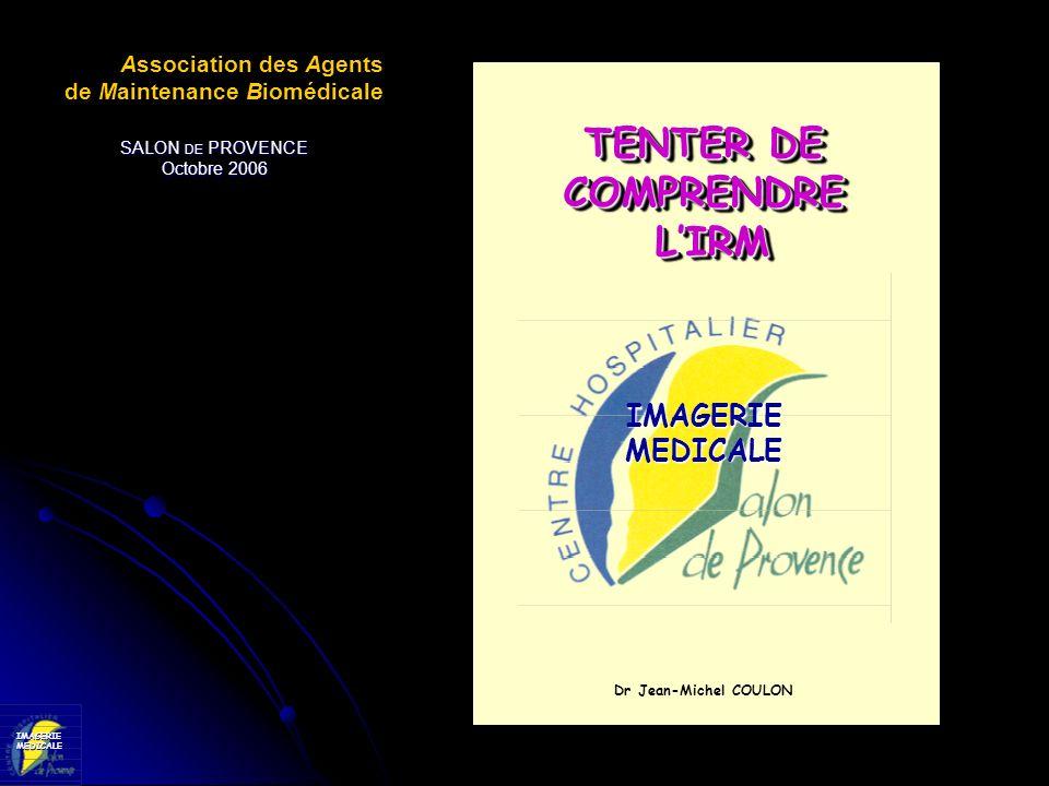 IMAGERIEMEDICALE Dr Jean-Michel COULON IMAGERIEMEDICALE TENTER DE COMPRENDRE LIRM LIRM TENTER DE COMPRENDRE LIRM LIRM Association des Agents de Mainte