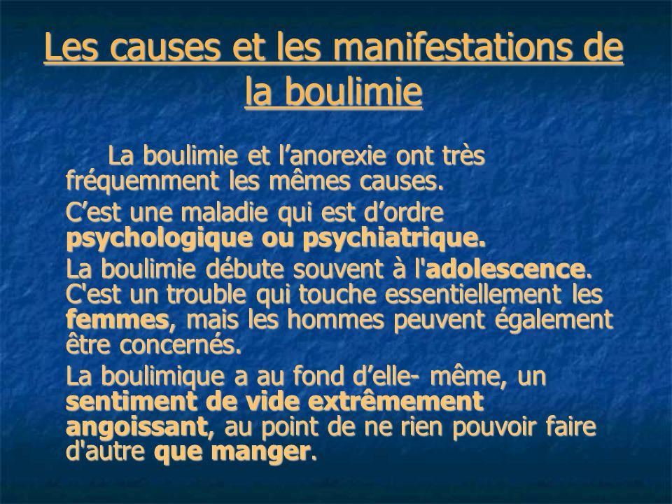 Les causes et les manifestations de la boulimie La boulimie et lanorexie ont très fréquemment les mêmes causes.