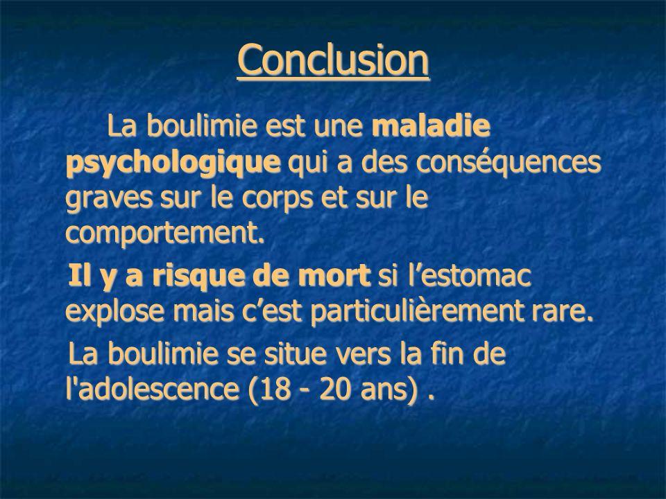 Conclusion La boulimie est une maladie psychologique qui a des conséquences graves sur le corps et sur le comportement.
