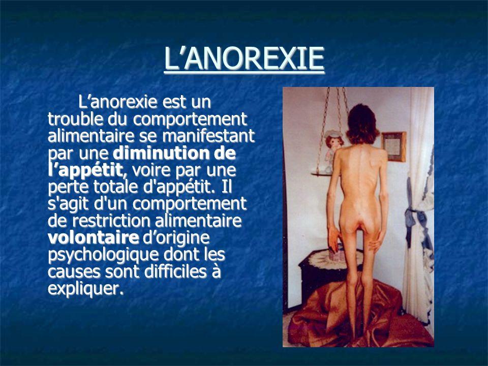 LANOREXIE Lanorexie est un trouble du comportement alimentaire se manifestant par une diminution de lappétit, voire par une perte totale d appétit.