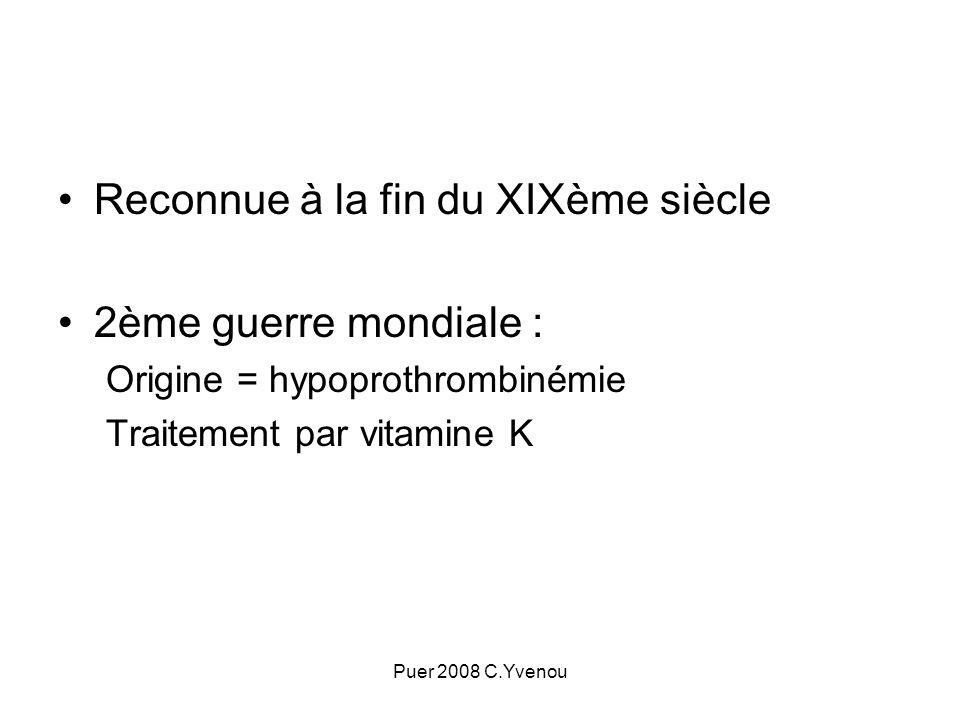Puer 2008 C.Yvenou Reconnue à la fin du XIXème siècle 2ème guerre mondiale : Origine = hypoprothrombinémie Traitement par vitamine K