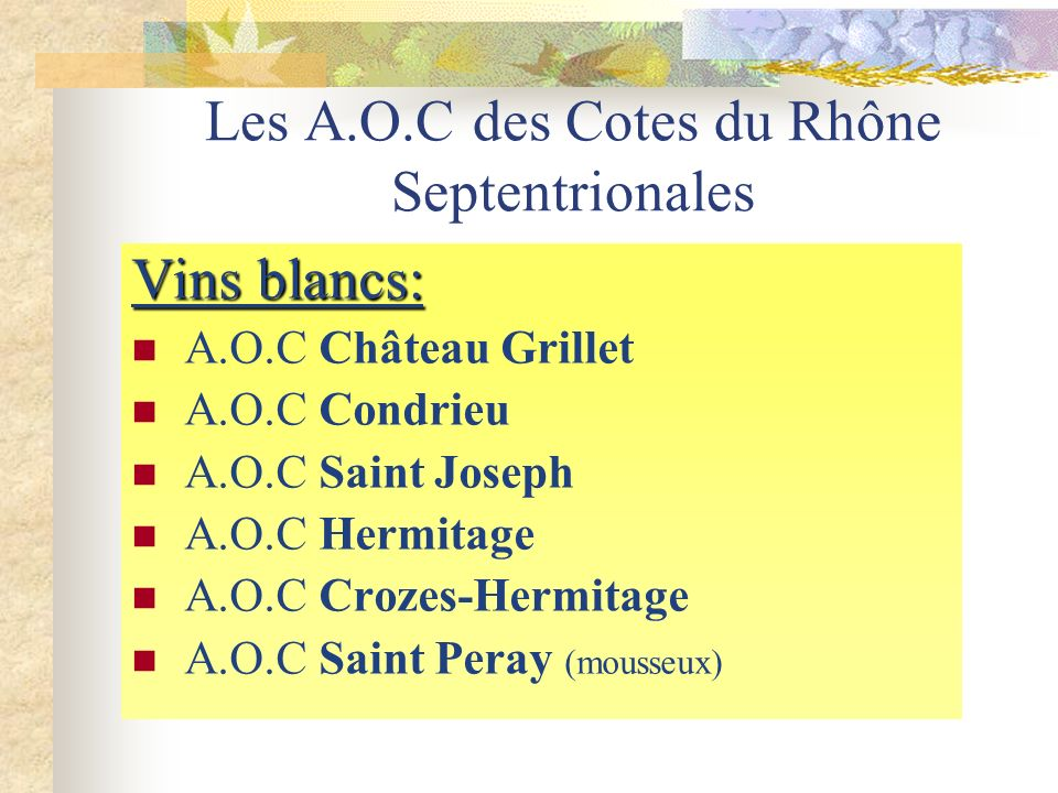 Les A.O.C des Cotes du Rhône Septentrionales Vins rouges: A.O.C Cotes rôties A.O.C Saint Joseph A.O.C Cornas A.O.C Hermitage A.O.C Crozes-Hermitage
