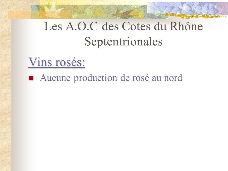 Les A.O.C des Cotes du Rhône Septentrionales Vins blancs: A.O.C Château Grillet A.O.C Condrieu A.O.C Saint Joseph A.O.C Hermitage A.O.C Crozes-Hermita