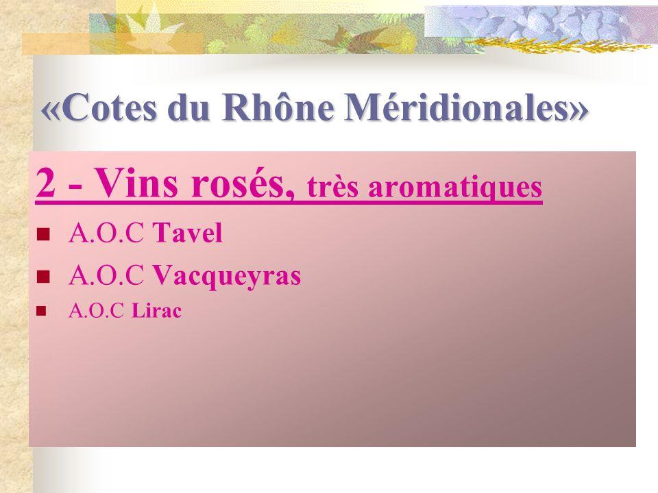 «Cotes du Rhône Méridionales» 1 - Vins rouges riches et charpentés A.O.C Chateauneuf du Pape A.O.C Gigondas A.O.C Vacqueyras A.O.C Lirac