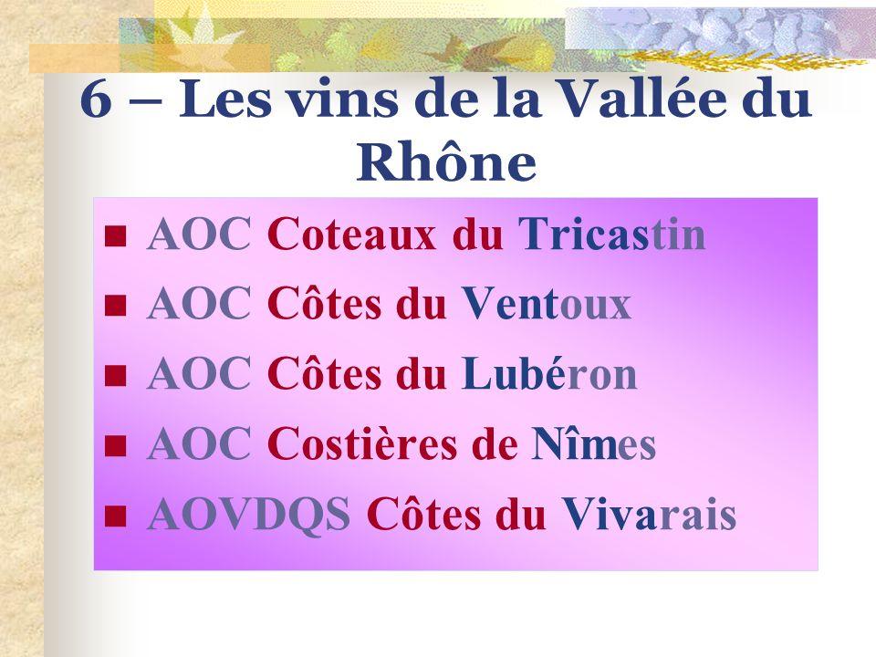 «Cotes du Rhône Méridionales» 5 - Les VDN: A.O.C Muscat de Beaumes de Venise (blanc) A.O.C Rasteau ( rouge ou blanc)