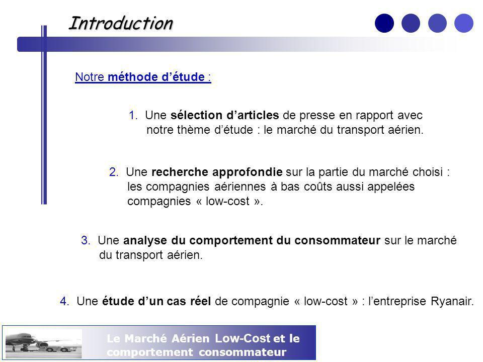 Introduction Le Marché Aérien Low-Cost et le comportement consommateur Notre méthode détude : 1. Une sélection darticles de presse en rapport avec not