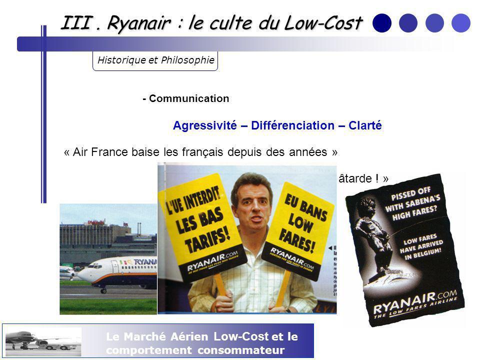Le Marché Aérien Low-Cost et le comportement consommateur III. Ryanair : le culte du Low-Cost Historique et Philosophie - Communication « Air France b
