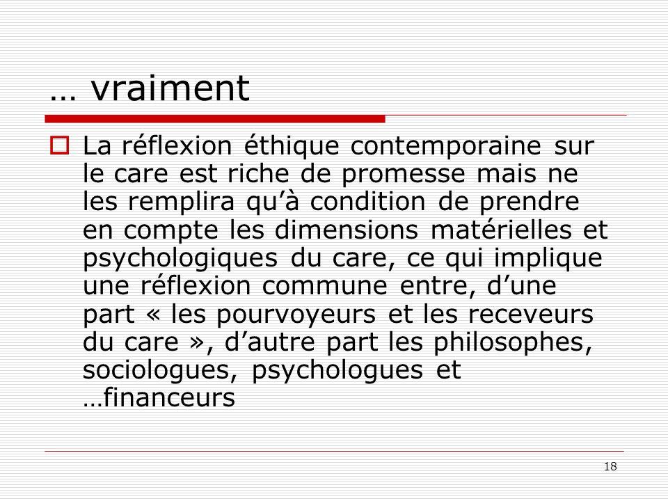 18 … vraiment La réflexion éthique contemporaine sur le care est riche de promesse mais ne les remplira quà condition de prendre en compte les dimensi