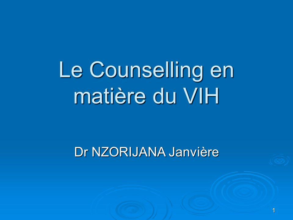 1 Le Counselling en matière du VIH Dr NZORIJANA Janvière