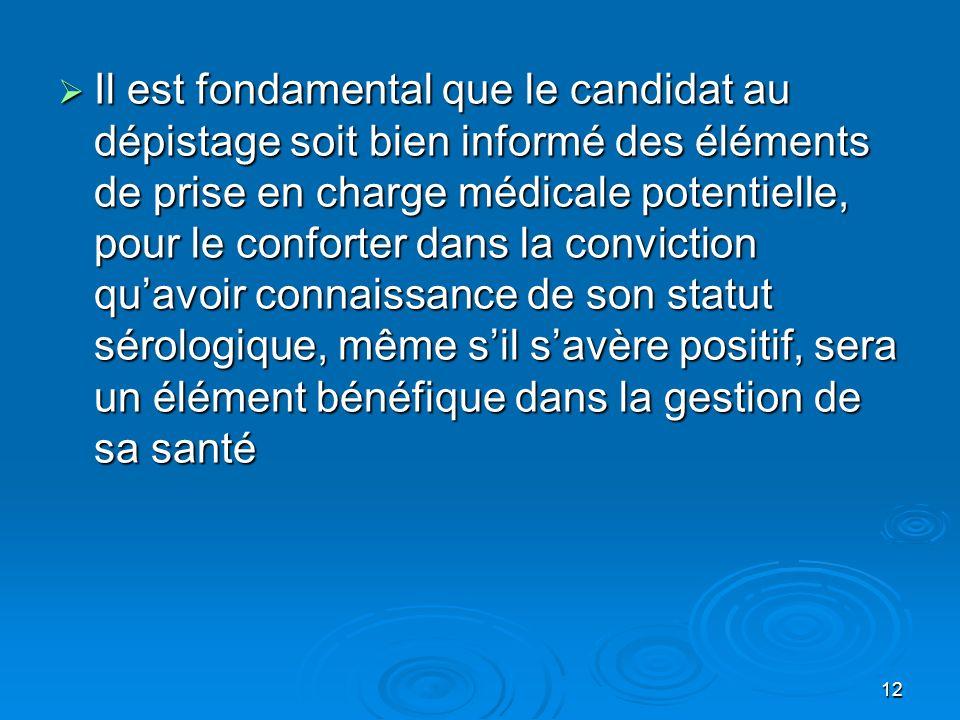 12 Il est fondamental que le candidat au dépistage soit bien informé des éléments de prise en charge médicale potentielle, pour le conforter dans la c