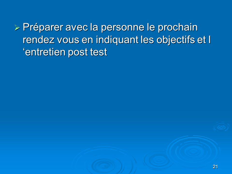 21 Préparer avec la personne le prochain rendez vous en indiquant les objectifs et l entretien post test Préparer avec la personne le prochain rendez