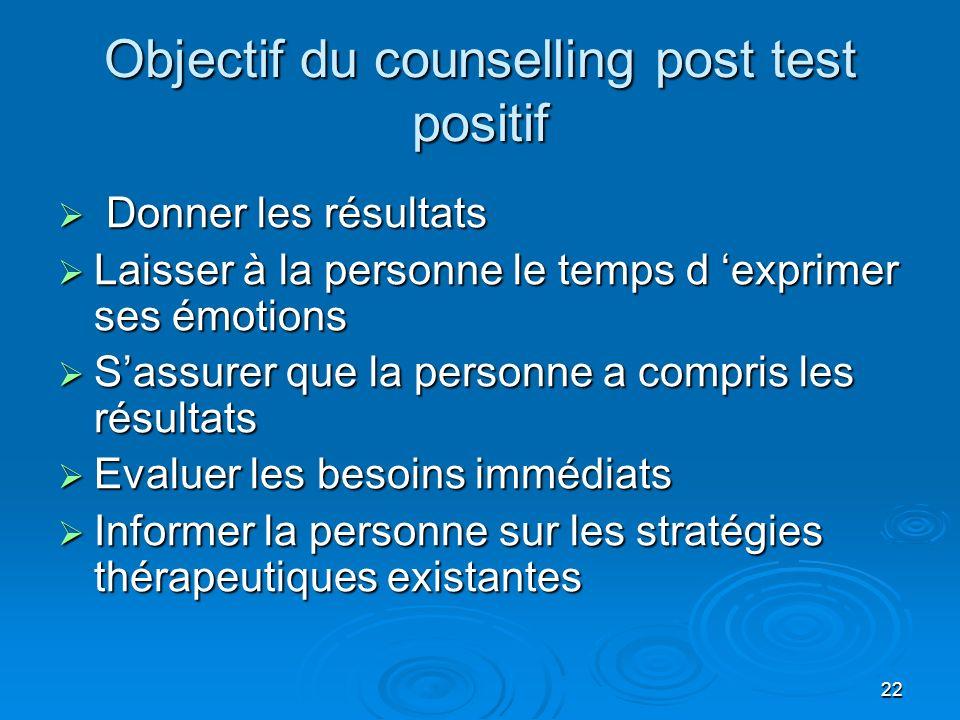 22 Objectif du counselling post test positif Donner les résultats Donner les résultats Laisser à la personne le temps d exprimer ses émotions Laisser