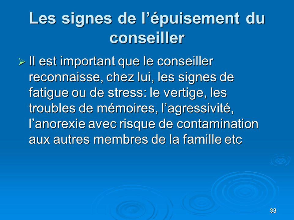 33 Les signes de lépuisement du conseiller Il est important que le conseiller reconnaisse, chez lui, les signes de fatigue ou de stress: le vertige, l