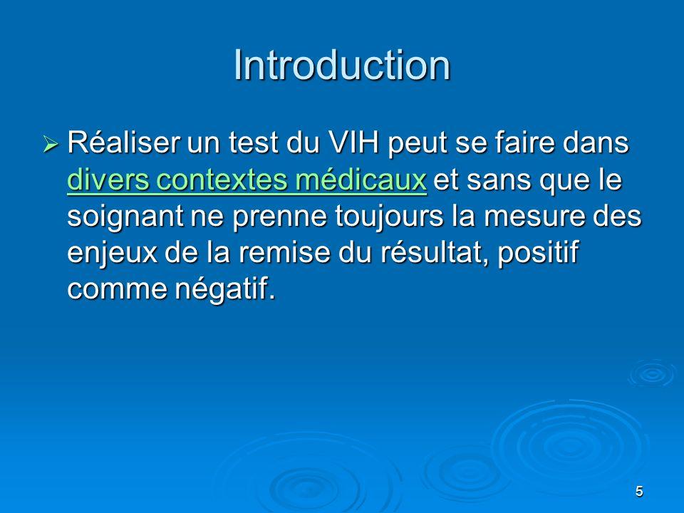 5 Introduction Réaliser un test du VIH peut se faire dans divers contextes médicaux et sans que le soignant ne prenne toujours la mesure des enjeux de