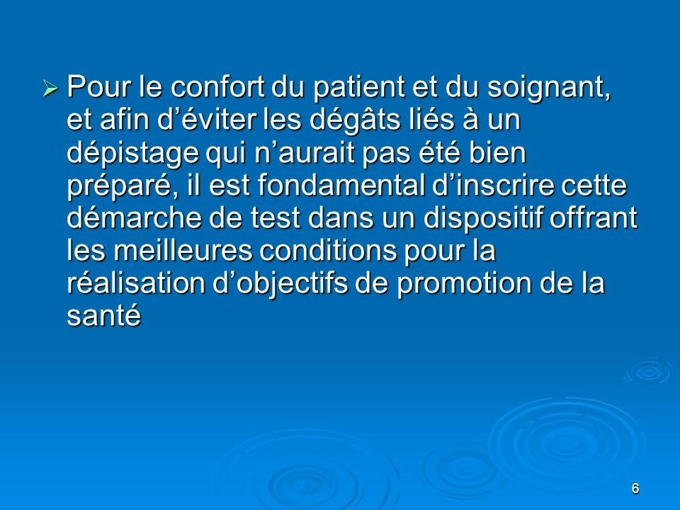 6 Pour le confort du patient et du soignant, et afin déviter les dégâts liés à un dépistage qui naurait pas été bien préparé, il est fondamental dinsc