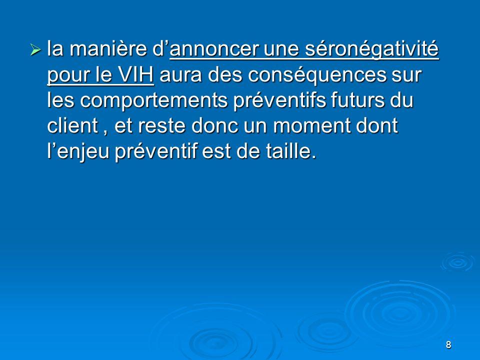 9 Préparer lannonce du diagnostic de séropositivité pour le VIH Le contexte idéal dun dépistage du VIH se fera dans la situation où, dans le respect de la confidentialité, le patient demande volontairement à être dépisté, et où il aura été préparé à léventualité dun résultat positif Le contexte idéal dun dépistage du VIH se fera dans la situation où, dans le respect de la confidentialité, le patient demande volontairement à être dépisté, et où il aura été préparé à léventualité dun résultat positif