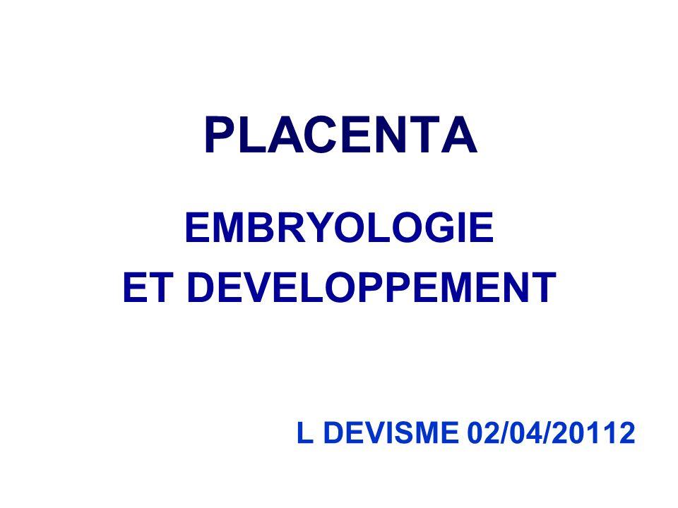 PLACENTA EMBRYOLOGIE ET DEVELOPPEMENT L DEVISME 02/04/20112