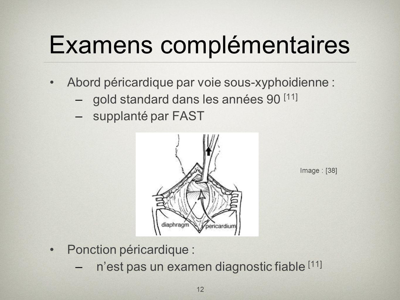 12 Examens complémentaires Abord péricardique par voie sous-xyphoidienne : –gold standard dans les années 90 [11] –supplanté par FAST Ponction péricar