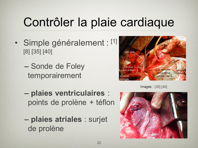 22 Contrôler la plaie cardiaque Simple généralement : [1] [8] [35] [40] – Sonde de Foley temporairement – plaies ventriculaires : points de prolène +