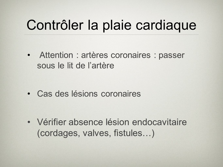 Contrôler la plaie cardiaque Attention : artères coronaires : passer sous le lit de lartère Cas des lésions coronaires Vérifier absence lésion endocav