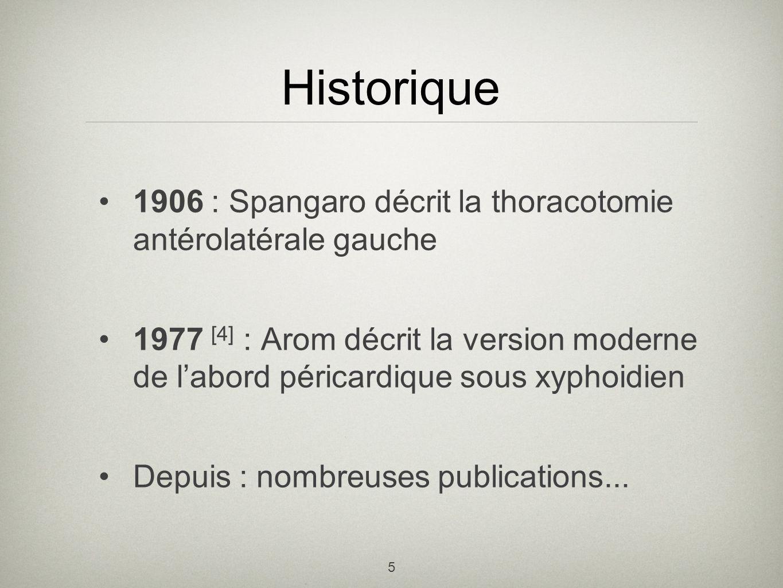 5 Historique 1906 : Spangaro décrit la thoracotomie antérolatérale gauche 1977 [4] : Arom décrit la version moderne de labord péricardique sous xyphoi