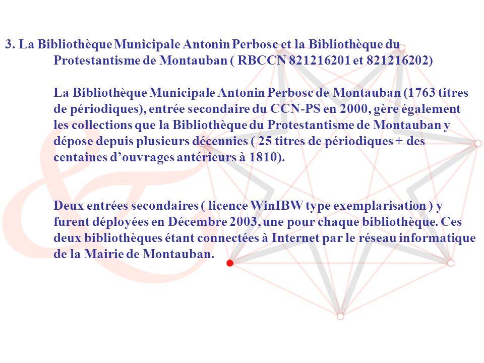 6 3. La Bibliothèque Municipale Antonin Perbosc et la Bibliothèque du Protestantisme de Montauban ( RBCCN 821216201 et 821216202) La Bibliothèque Muni