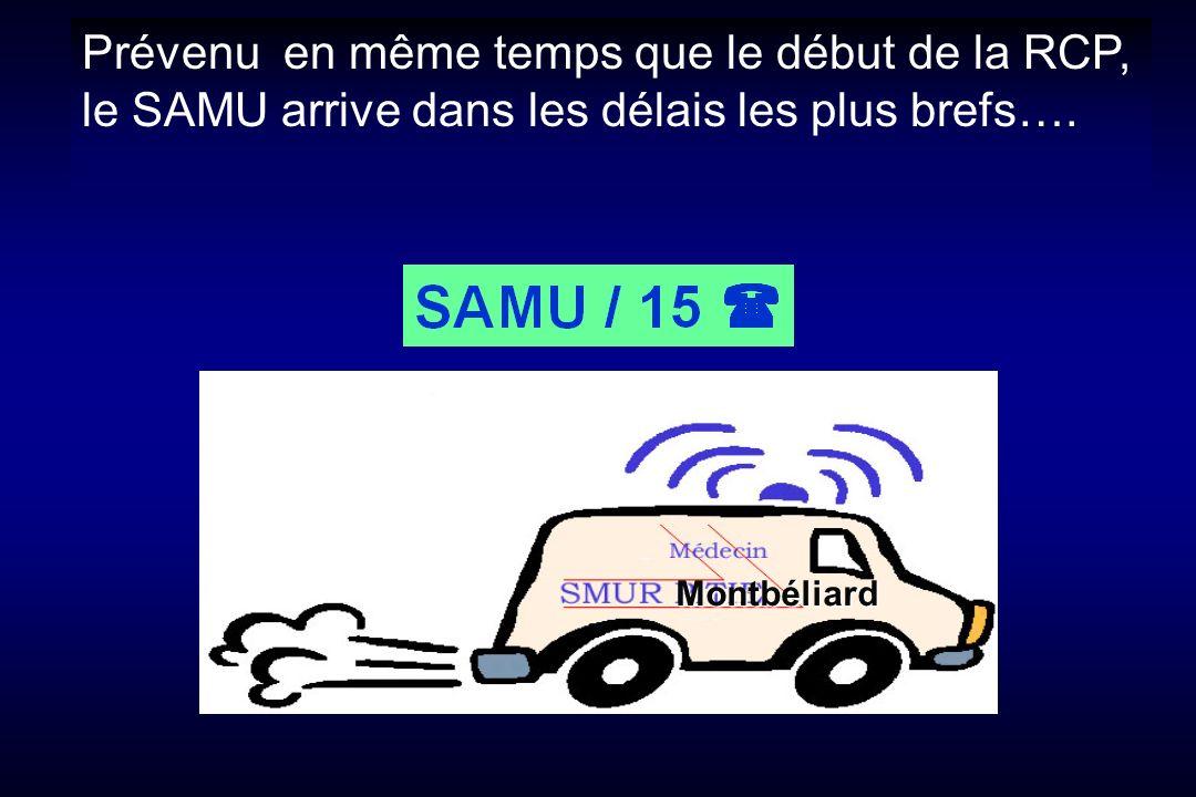 Prévenu en même temps que le début de la RCP, le SAMU arrive dans les délais les plus brefs…. Montbéliard