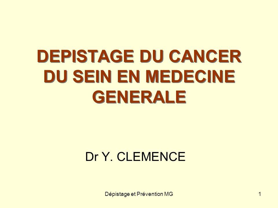 Dépistage et Prévention MG1 DEPISTAGE DU CANCER DU SEIN EN MEDECINE GENERALE Dr Y. CLEMENCE