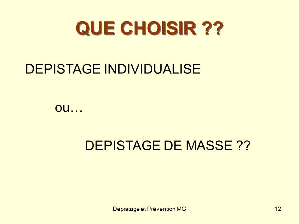 Dépistage et Prévention MG12 QUE CHOISIR ?? DEPISTAGE INDIVIDUALISE ou… DEPISTAGE DE MASSE ??