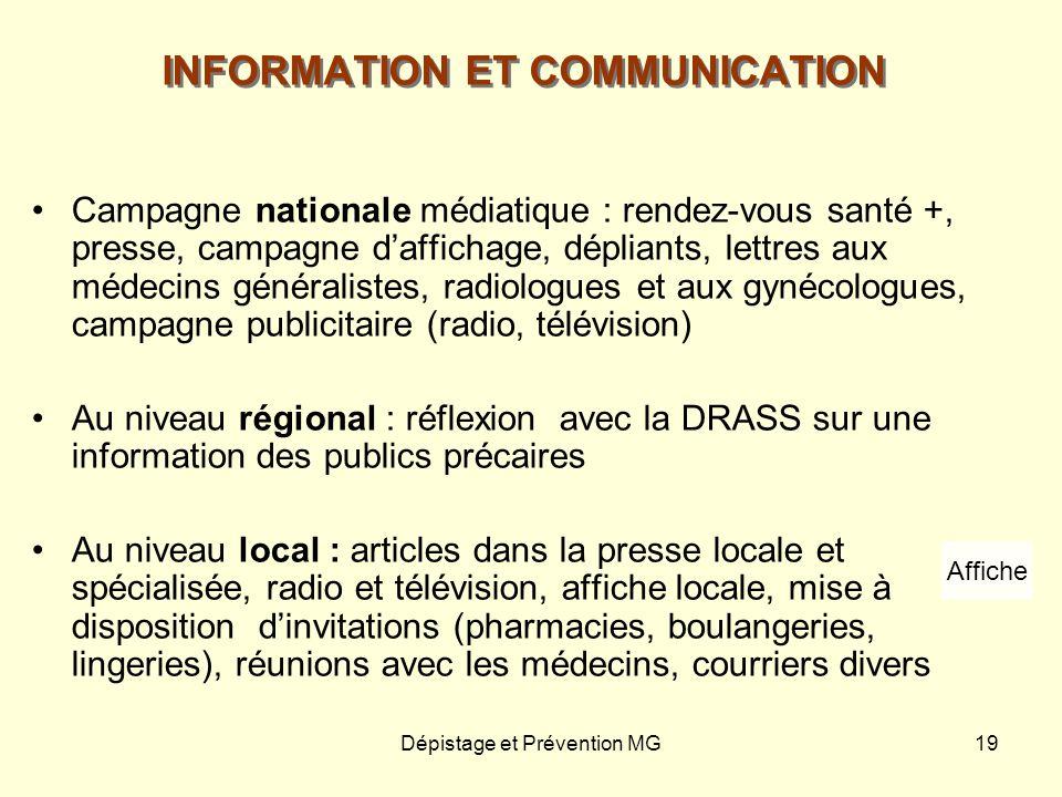Dépistage et Prévention MG19 INFORMATION ET COMMUNICATION Campagne nationale médiatique : rendez-vous santé +, presse, campagne daffichage, dépliants,
