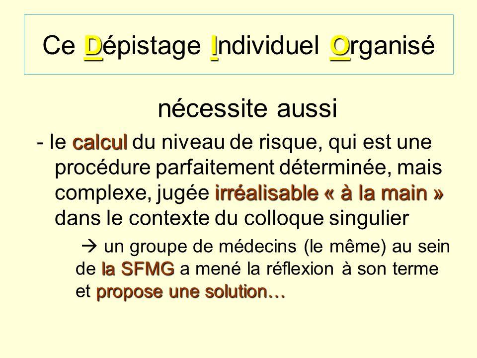 Dépistage et Prévention MG33 DIO Ce Dépistage Individuel Organisé nécessite aussi calcul irréalisable « à la main » - le calcul du niveau de risque, q