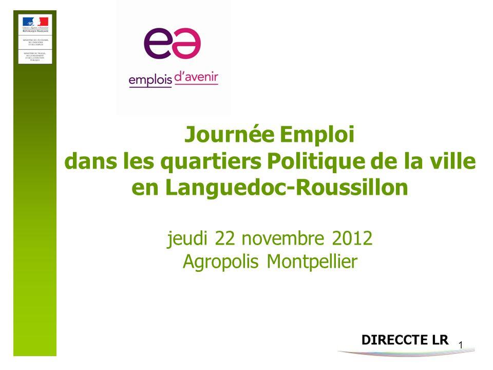 1 Journée Emploi dans les quartiers Politique de la ville en Languedoc-Roussillon jeudi 22 novembre 2012 Agropolis Montpellier