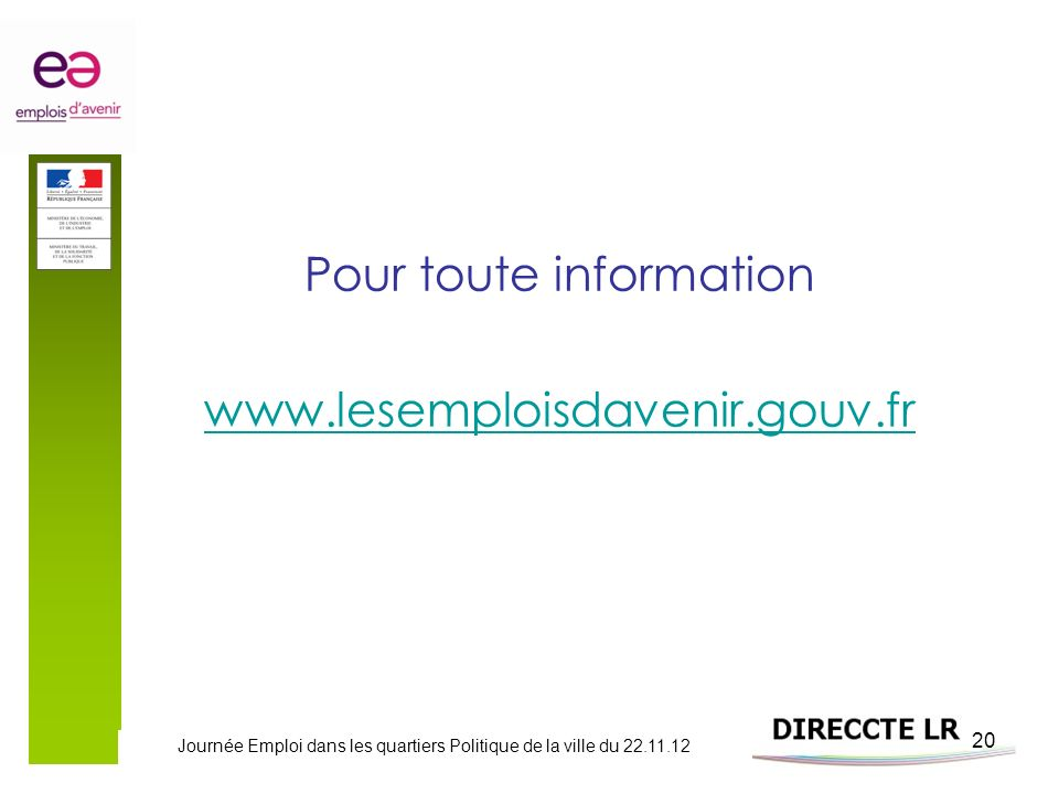 Journée Emploi dans les quartiers Politique de la ville du 22.11.12 20 Pour toute information www.lesemploisdavenir.gouv.fr