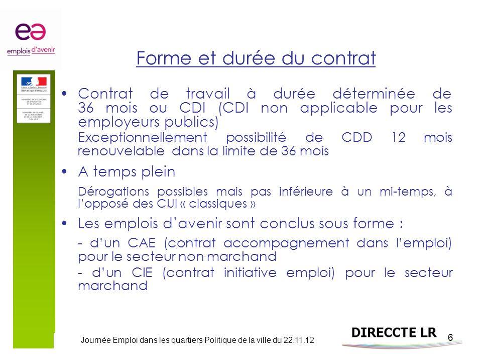 Journée Emploi dans les quartiers Politique de la ville du 22.11.12 6 Forme et durée du contrat Contrat de travail à durée déterminée de 36 mois ou CD
