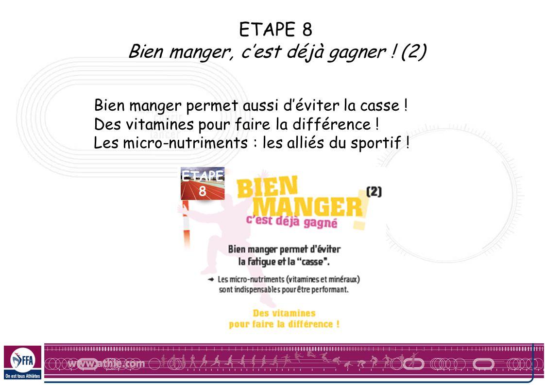 ETAPE 8 Bien manger, cest déjà gagner ! (2) Bien manger permet aussi déviter la casse ! Des vitamines pour faire la différence ! Les micro-nutriments