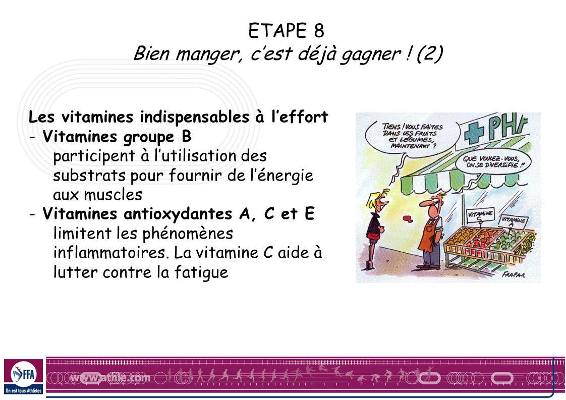 ETAPE 8 Bien manger, cest déjà gagner ! (2) Les vitamines indispensables à leffort - Vitamines groupe B participent à lutilisation des substrats pour