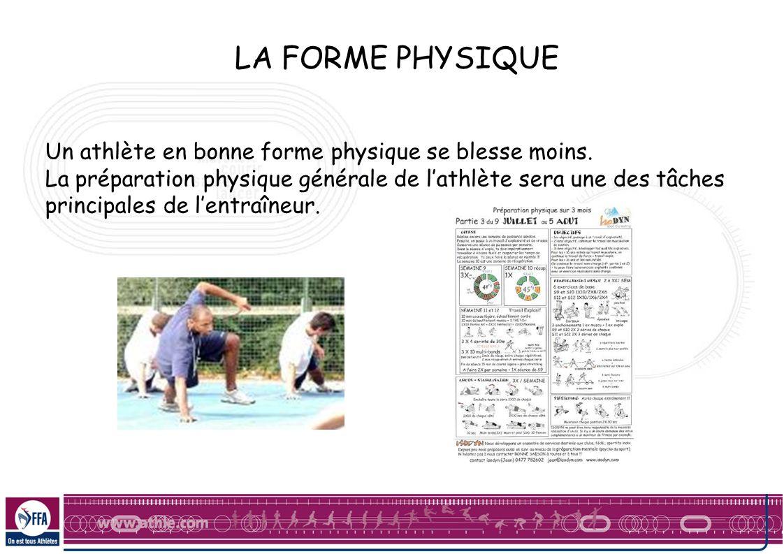 LA FORME PHYSIQUE Un athlète en bonne forme physique se blesse moins. La préparation physique générale de lathlète sera une des tâches principales de