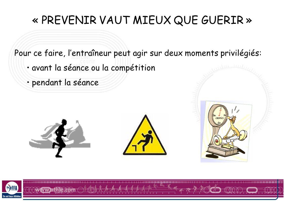 « PREVENIR VAUT MIEUX QUE GUERIR » Pour ce faire, lentraîneur peut agir sur deux moments privilégiés: avant la séance ou la compétition pendant la séa