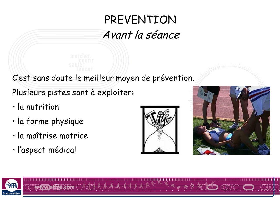 PREVENTION Avant la séance Cest sans doute le meilleur moyen de prévention. Plusieurs pistes sont à exploiter: la nutrition la forme physique la maîtr
