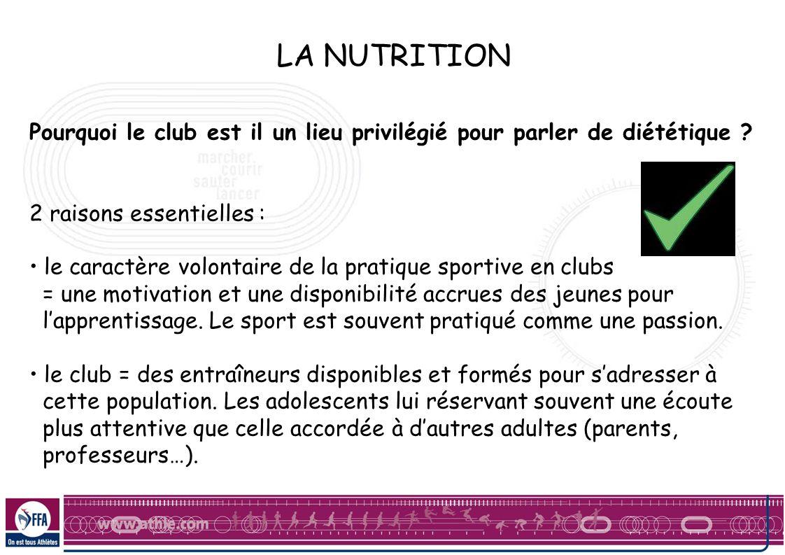 LA NUTRITION Pourquoi le club est il un lieu privilégié pour parler de diététique ? 2 raisons essentielles : le caractère volontaire de la pratique sp