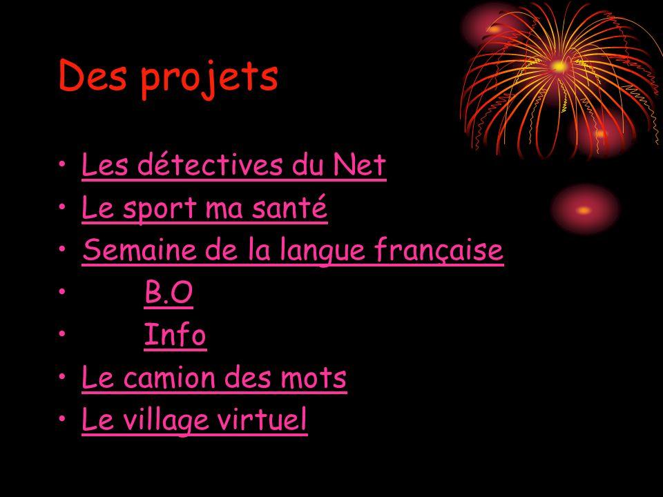 Des projets Les détectives du Net Le sport ma santé Semaine de la langue française B.O Info Le camion des mots Le village virtuel