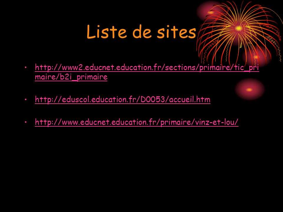 Liste de sites http://www2.educnet.education.fr/sections/primaire/tic_pri maire/b2i_primairehttp://www2.educnet.education.fr/sections/primaire/tic_pri