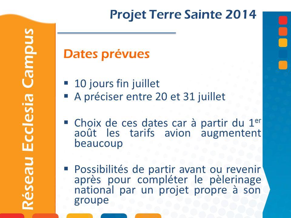 Dates prévues Projet Terre Sainte 2014 10 jours fin juillet A préciser entre 20 et 31 juillet Choix de ces dates car à partir du 1 er août les tarifs
