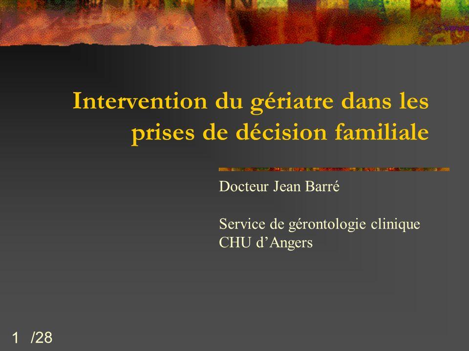 1 Intervention du gériatre dans les prises de décision familiale Docteur Jean Barré Service de gérontologie clinique CHU dAngers /28
