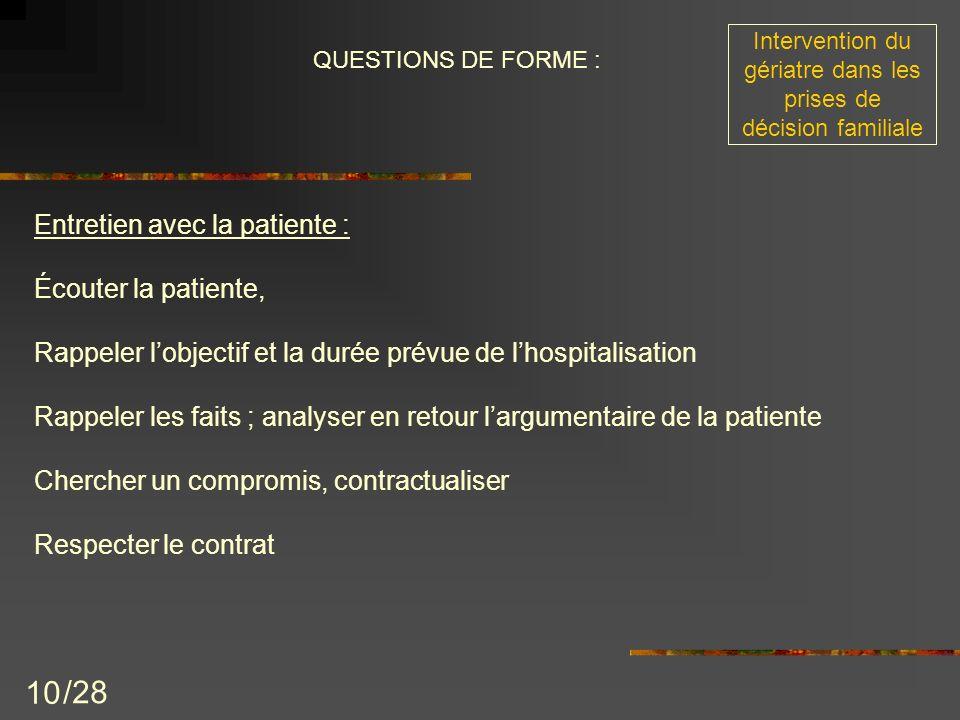 10 Entretien avec la patiente : Écouter la patiente, Rappeler lobjectif et la durée prévue de lhospitalisation Rappeler les faits ; analyser en retour